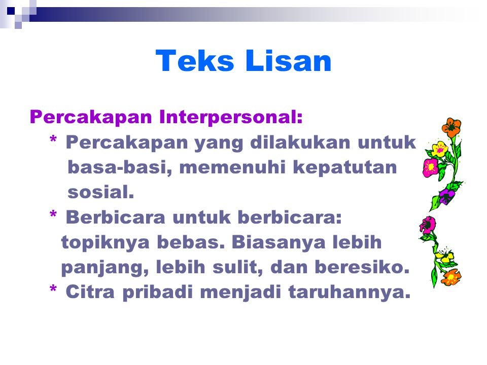 Teks Lisan Percakapan Interpersonal: * Percakapan yang dilakukan untuk