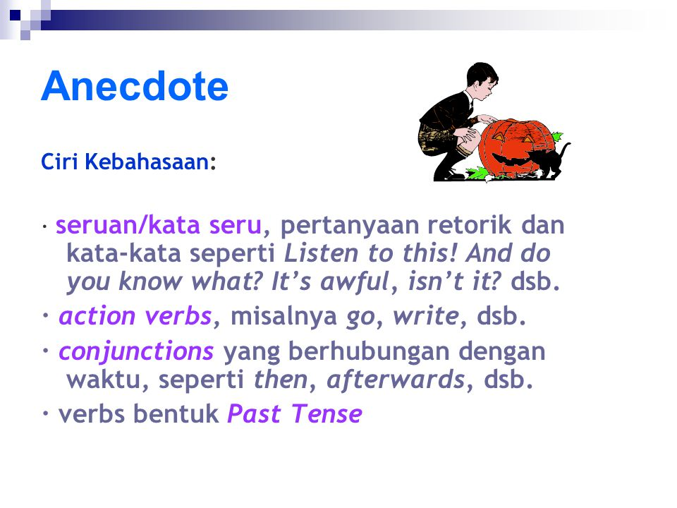 Anecdote · action verbs, misalnya go, write, dsb.