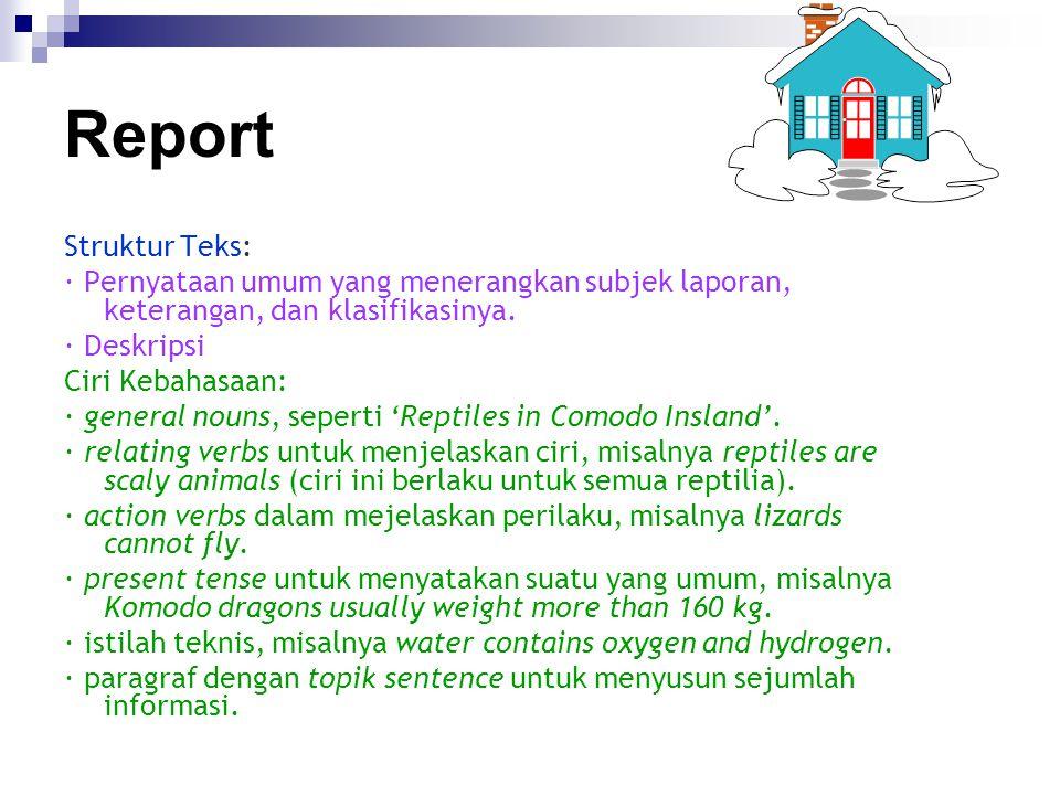 Report Struktur Teks: · Pernyataan umum yang menerangkan subjek laporan, keterangan, dan klasifikasinya.