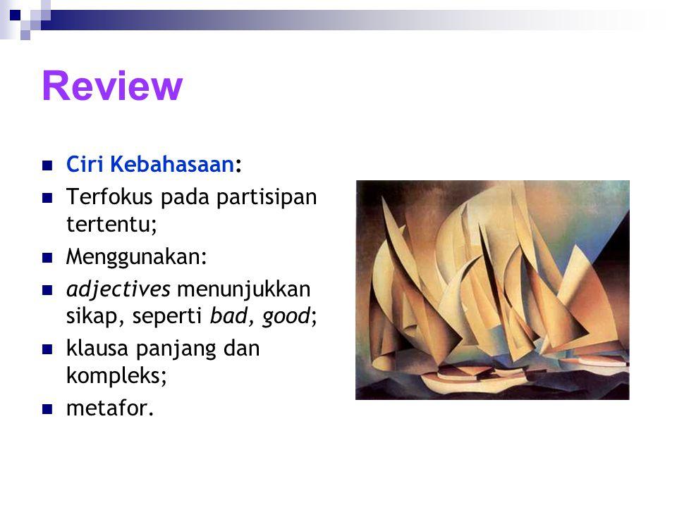 Review Ciri Kebahasaan: Terfokus pada partisipan tertentu;