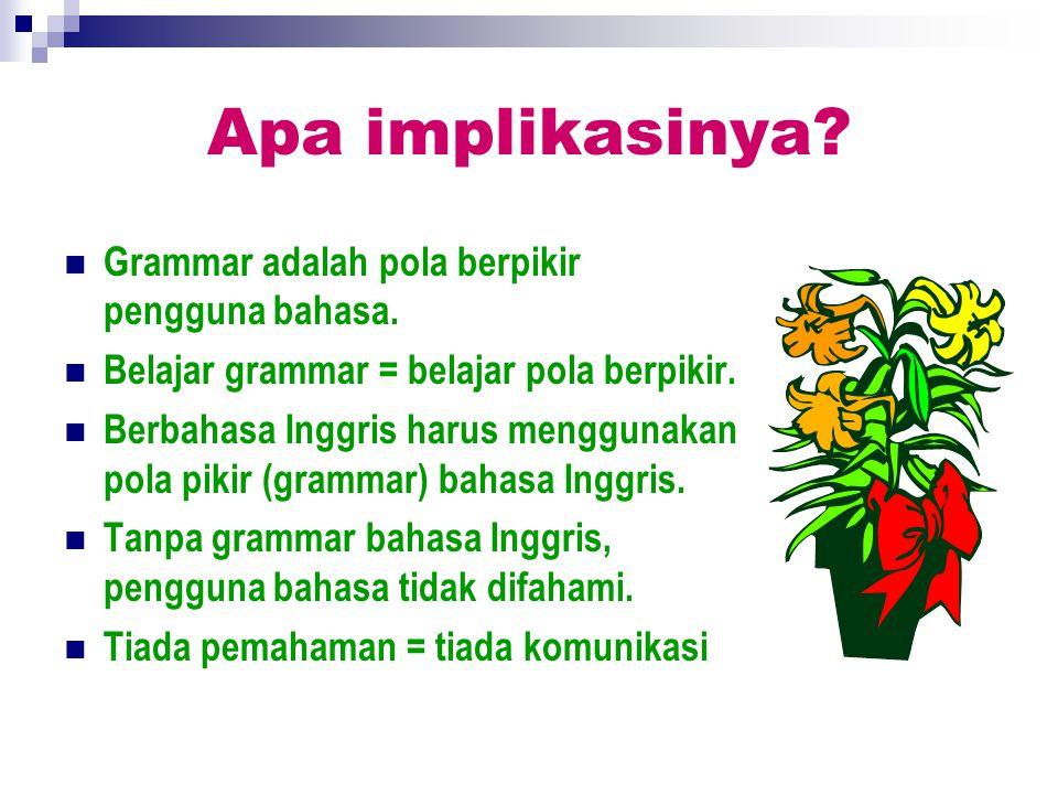 Apa implikasinya Grammar adalah pola berpikir pengguna bahasa.
