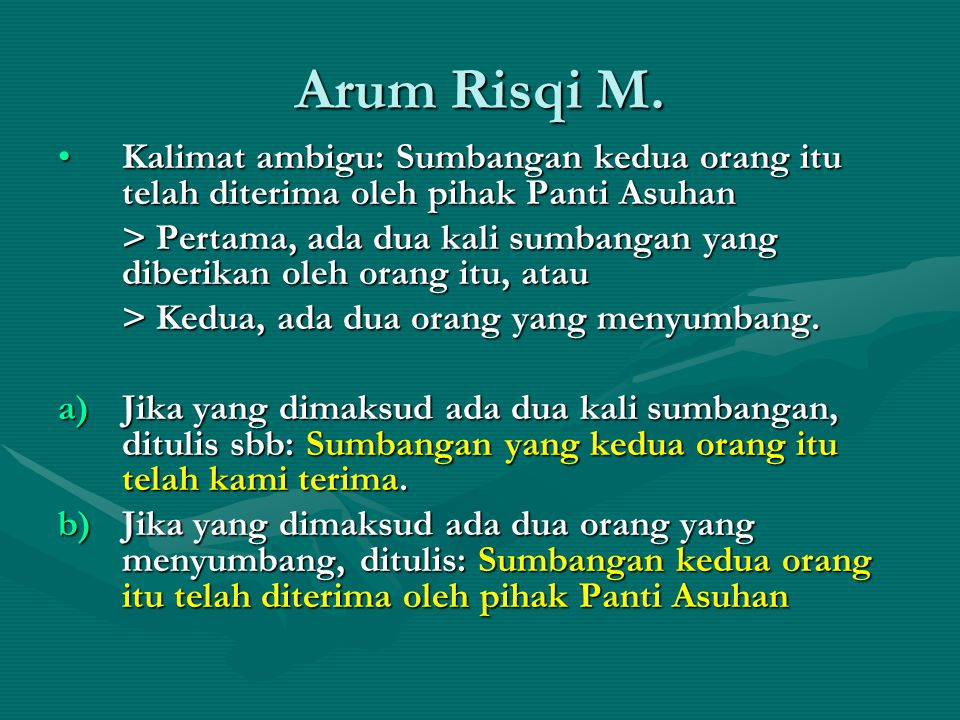 Arum Risqi M. Kalimat ambigu: Sumbangan kedua orang itu telah diterima oleh pihak Panti Asuhan.