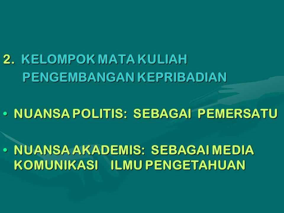 2. KELOMPOK MATA KULIAH PENGEMBANGAN KEPRIBADIAN. NUANSA POLITIS: SEBAGAI PEMERSATU.