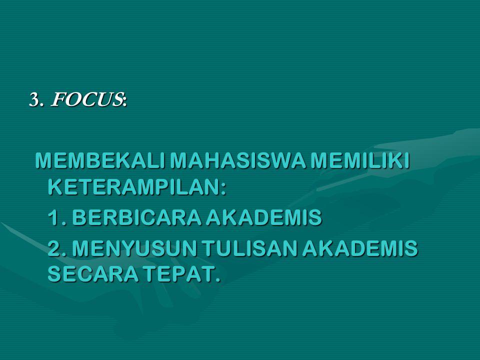 3. FOCUS: MEMBEKALI MAHASISWA MEMILIKI KETERAMPILAN: 1.