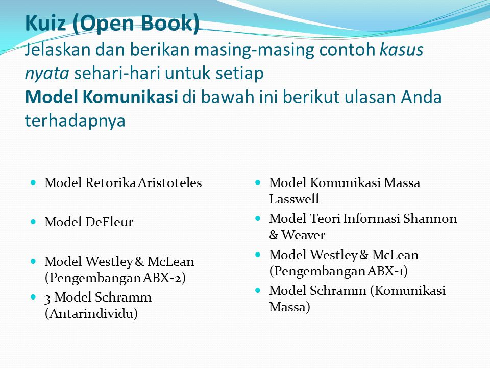 Kuiz (Open Book) Jelaskan dan berikan masing-masing contoh kasus nyata sehari-hari untuk setiap Model Komunikasi di bawah ini berikut ulasan Anda terhadapnya