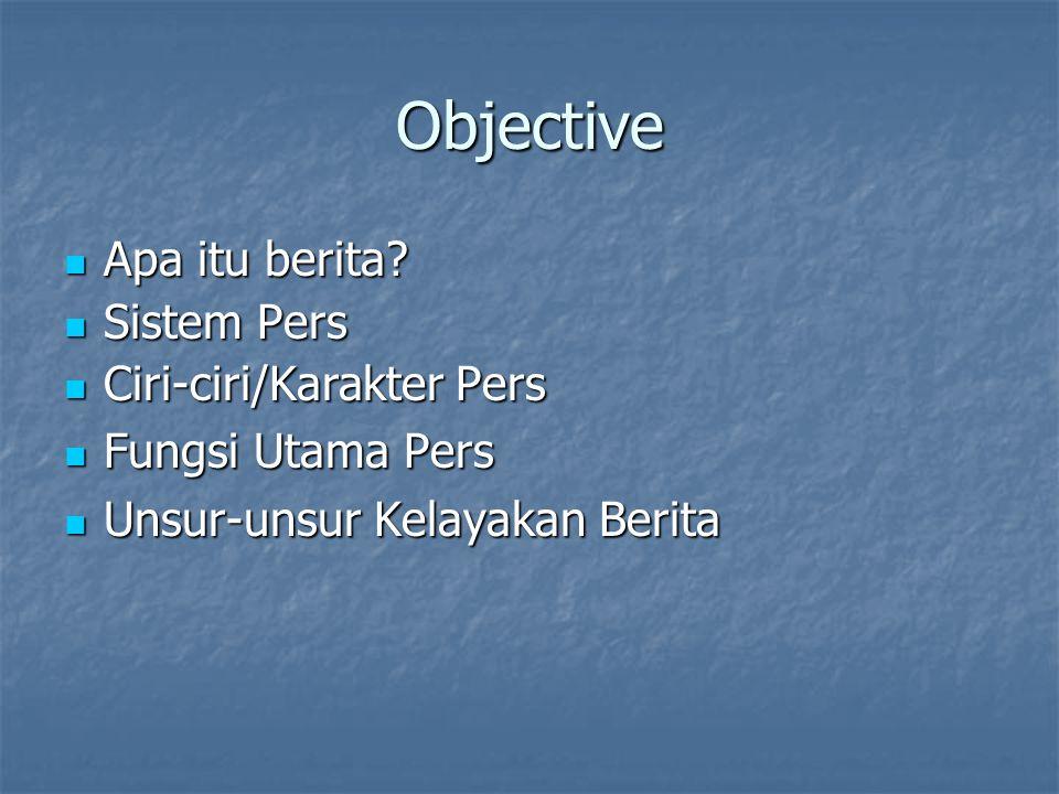 Objective Apa itu berita Sistem Pers Ciri-ciri/Karakter Pers