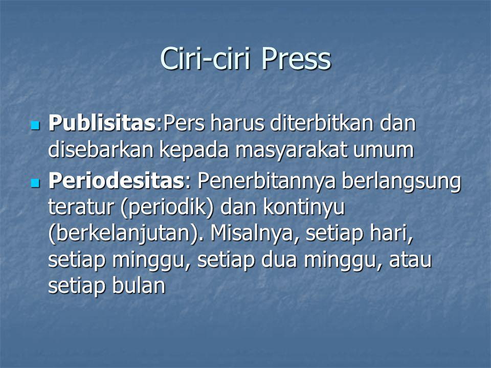Ciri-ciri Press Publisitas:Pers harus diterbitkan dan disebarkan kepada masyarakat umum.
