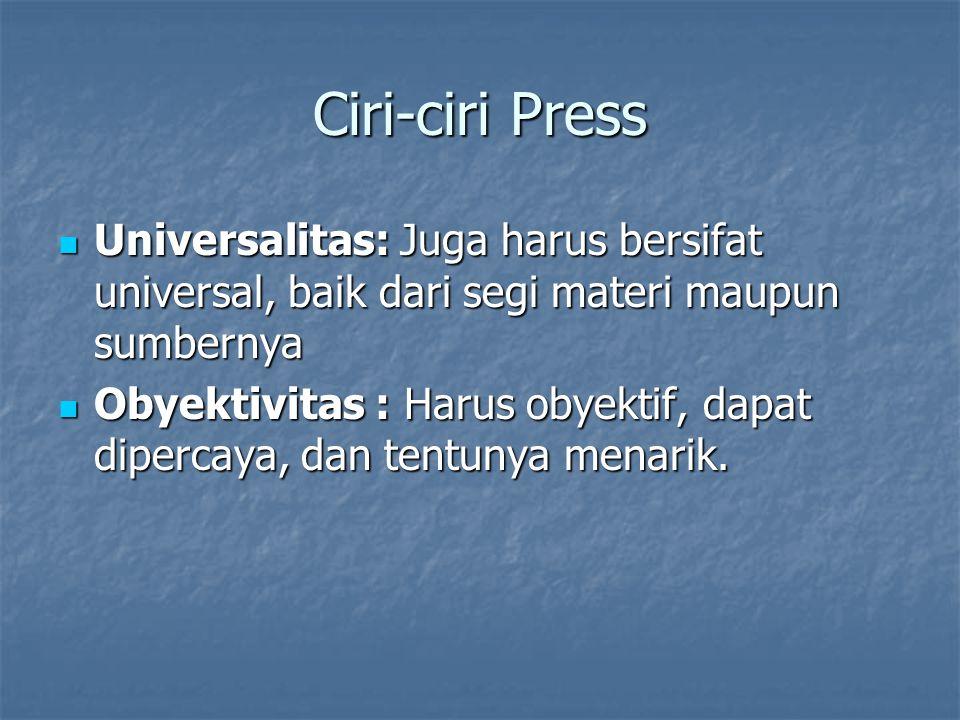 Ciri-ciri Press Universalitas: Juga harus bersifat universal, baik dari segi materi maupun sumbernya.