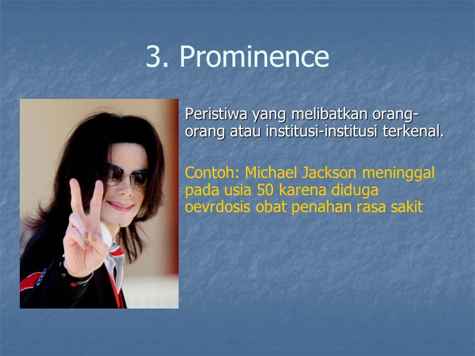 3. Prominence Peristiwa yang melibatkan orang-orang atau institusi-institusi terkenal.