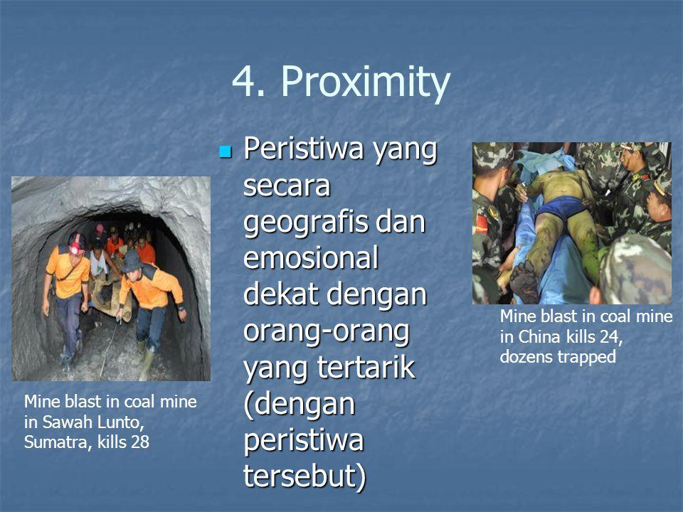 4. Proximity Peristiwa yang secara geografis dan emosional dekat dengan orang-orang yang tertarik (dengan peristiwa tersebut)