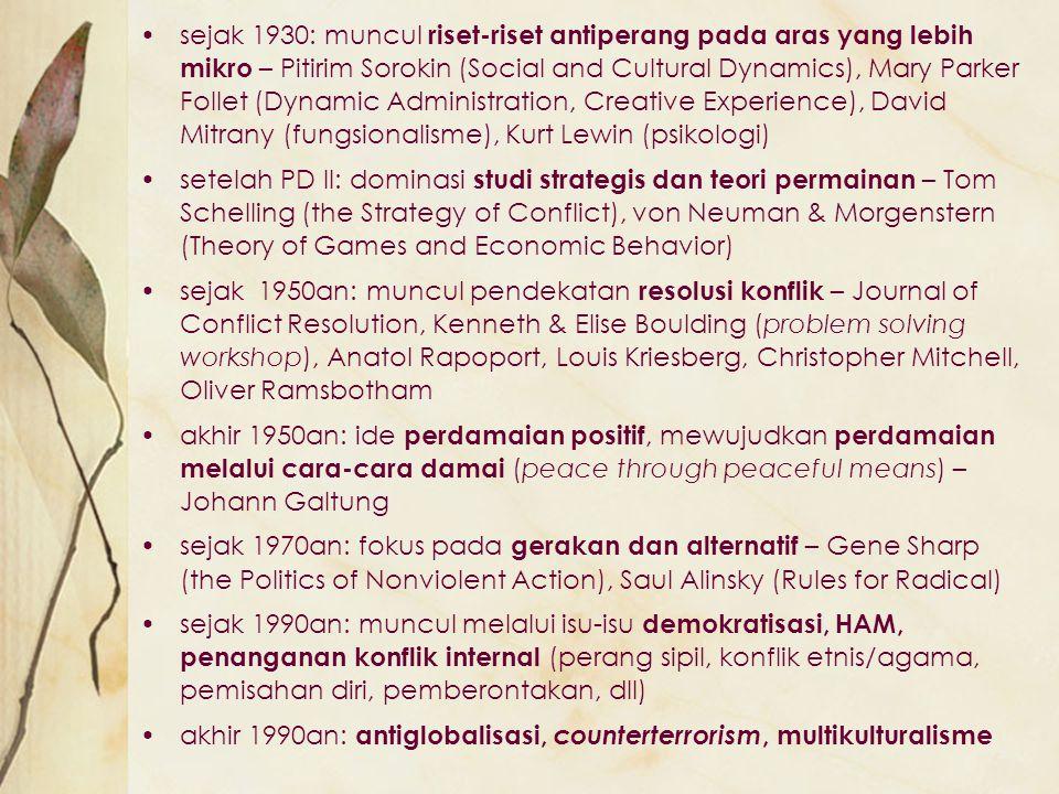 sejak 1930: muncul riset-riset antiperang pada aras yang lebih mikro – Pitirim Sorokin (Social and Cultural Dynamics), Mary Parker Follet (Dynamic Administration, Creative Experience), David Mitrany (fungsionalisme), Kurt Lewin (psikologi)