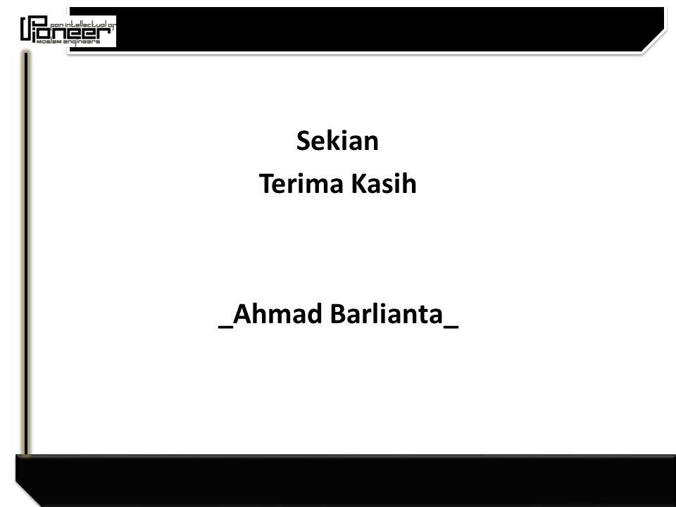 Sekian Terima Kasih _Ahmad Barlianta_