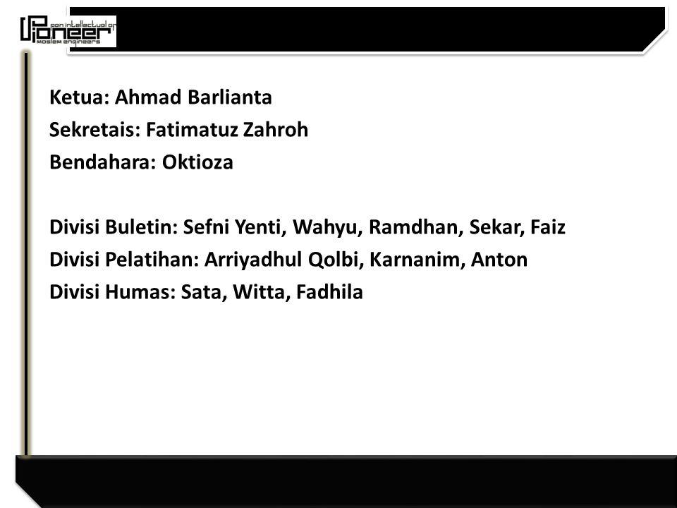 Ketua: Ahmad Barlianta Sekretais: Fatimatuz Zahroh Bendahara: Oktioza Divisi Buletin: Sefni Yenti, Wahyu, Ramdhan, Sekar, Faiz Divisi Pelatihan: Arriyadhul Qolbi, Karnanim, Anton Divisi Humas: Sata, Witta, Fadhila