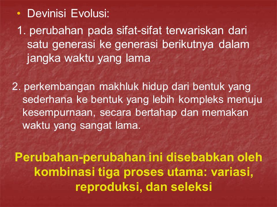 Devinisi Evolusi: 1. perubahan pada sifat-sifat terwariskan dari satu generasi ke generasi berikutnya dalam jangka waktu yang lama.