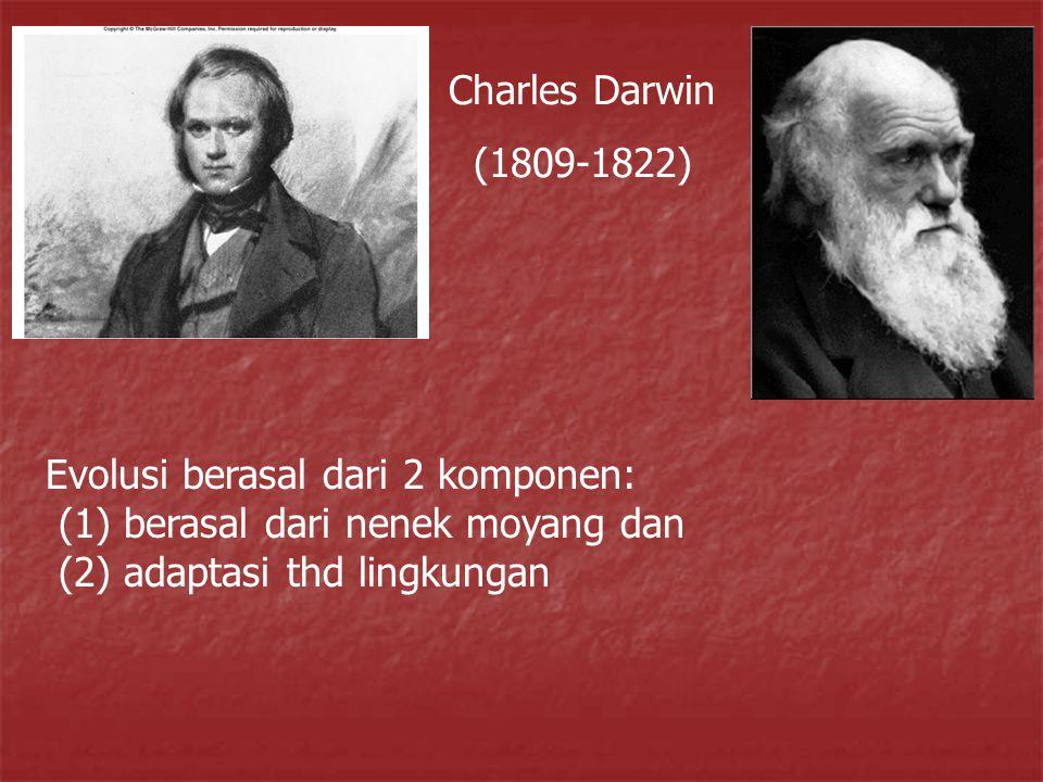 Charles Darwin (1809-1822) Evolusi berasal dari 2 komponen: (1) berasal dari nenek moyang dan.