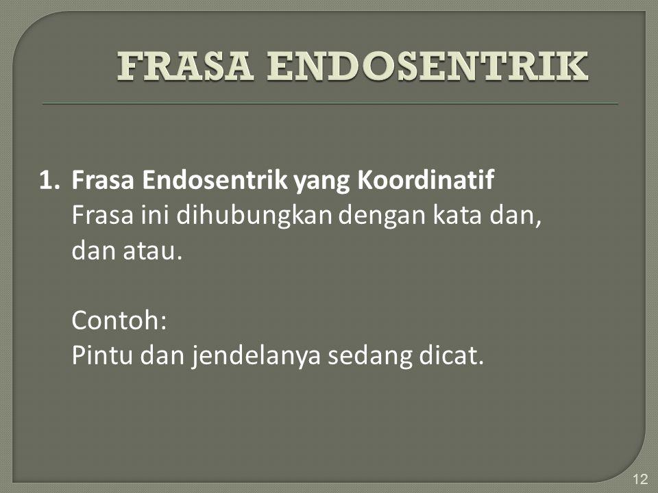 FRASA ENDOSENTRIK 1. Frasa Endosentrik yang Koordinatif