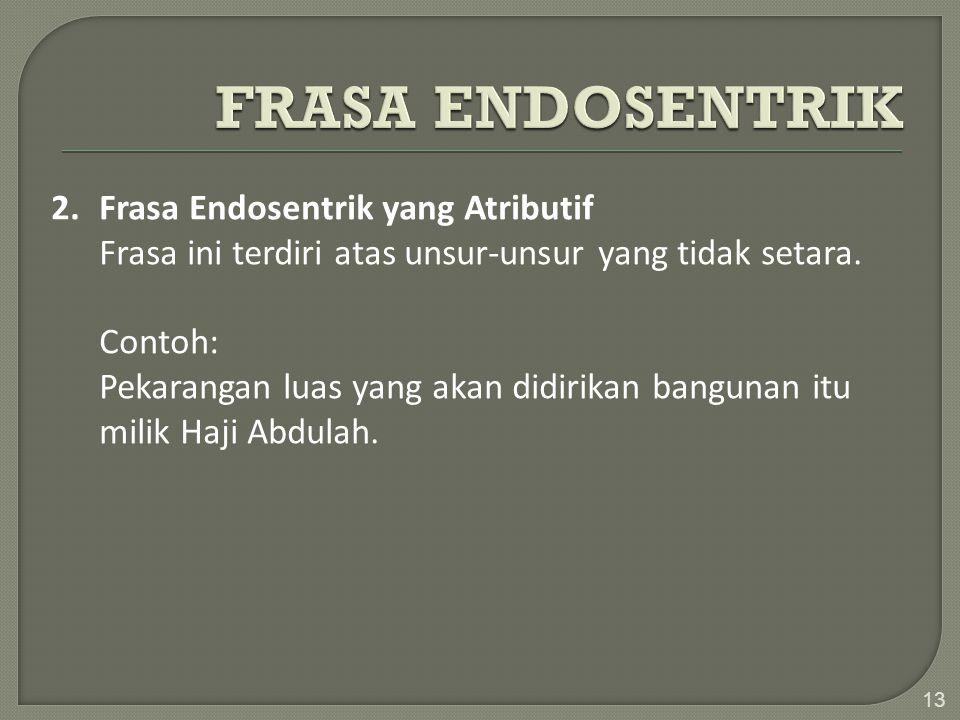 FRASA ENDOSENTRIK 2. Frasa Endosentrik yang Atributif