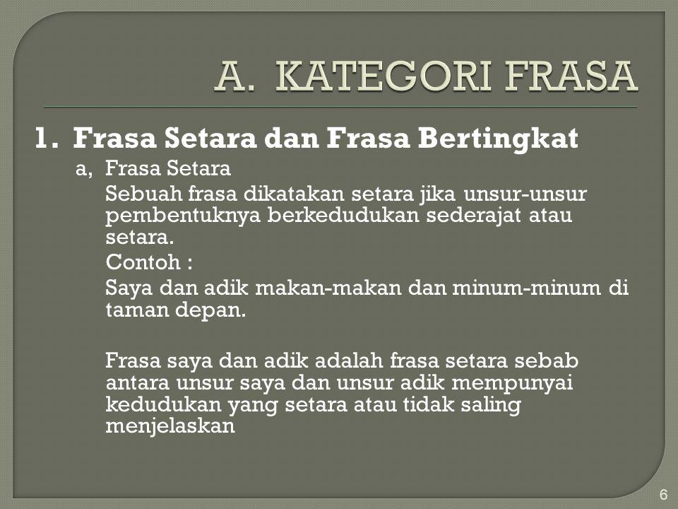 A. KATEGORI FRASA 1. Frasa Setara dan Frasa Bertingkat a, Frasa Setara