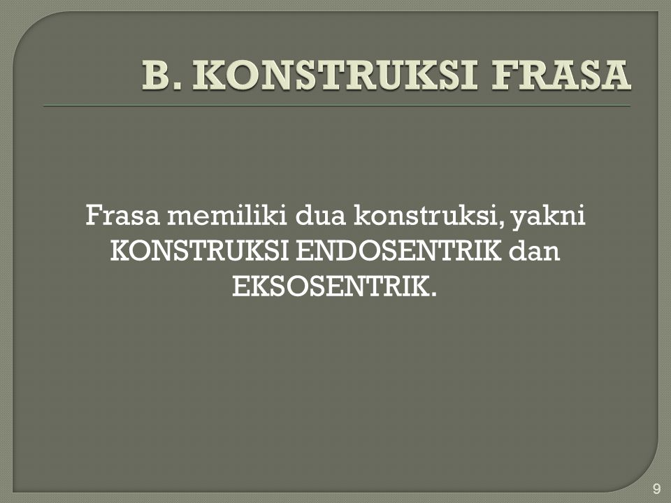 B. KONSTRUKSI FRASA Frasa memiliki dua konstruksi, yakni KONSTRUKSI ENDOSENTRIK dan EKSOSENTRIK.