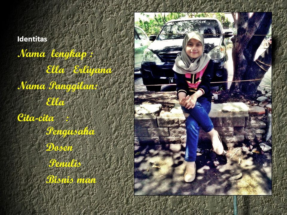 Nama lengkap : Ella Erliyana Nama Panggilan: Ella