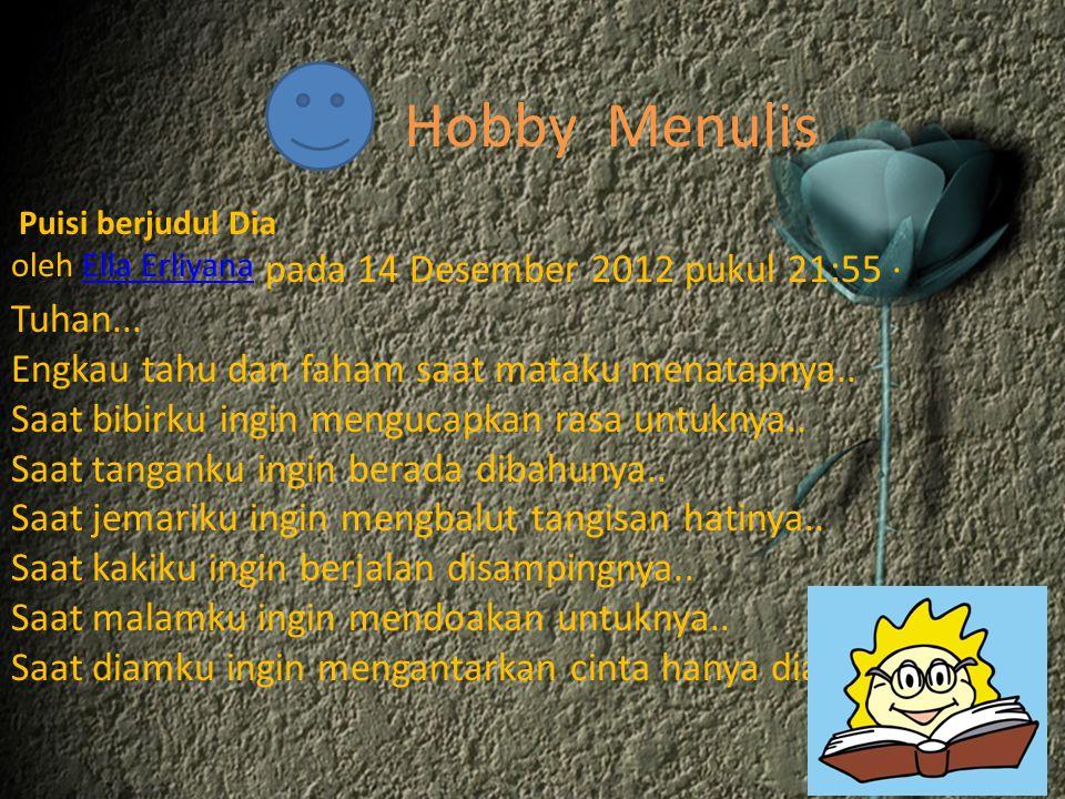 Hobby Menulis Tuhan... Engkau tahu dan faham saat mataku menatapnya..