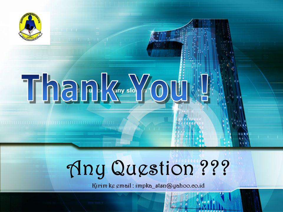 Thank You ! Any Question Kirim ke email : impka_stsn@yahoo.co.id