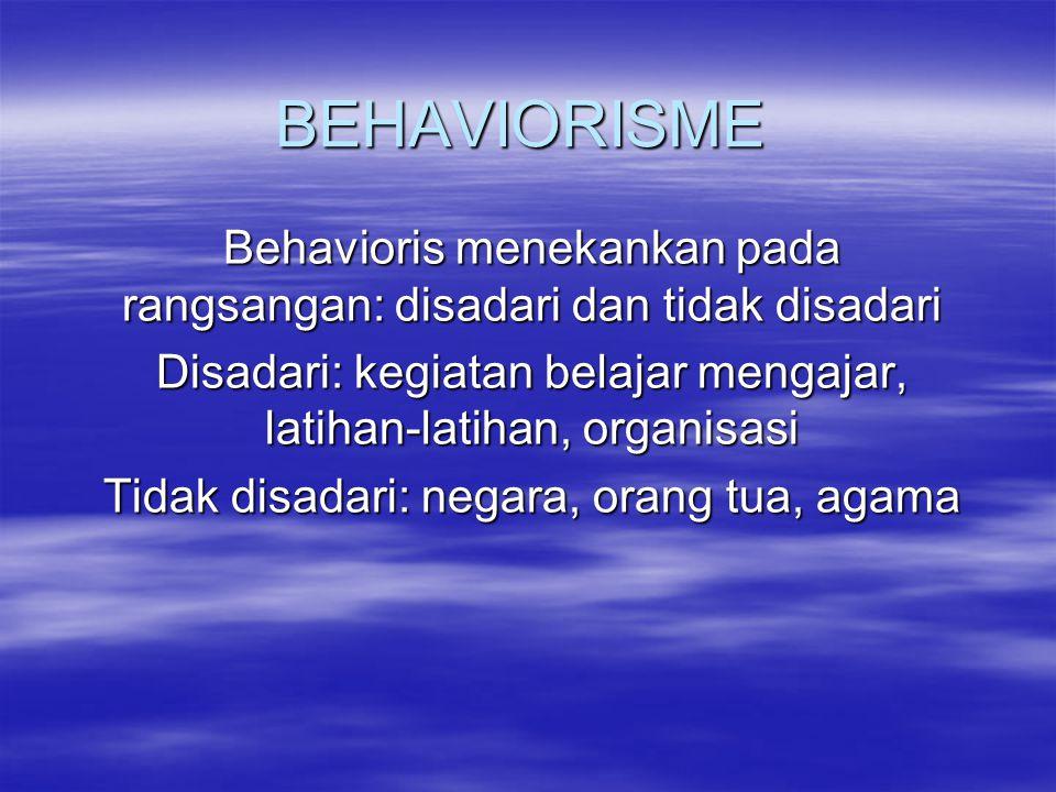 BEHAVIORISME Behavioris menekankan pada rangsangan: disadari dan tidak disadari. Disadari: kegiatan belajar mengajar, latihan-latihan, organisasi.