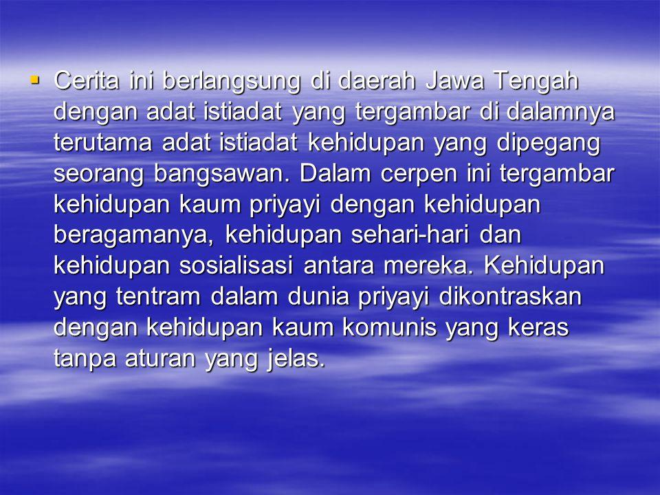 Cerita ini berlangsung di daerah Jawa Tengah dengan adat istiadat yang tergambar di dalamnya terutama adat istiadat kehidupan yang dipegang seorang bangsawan.