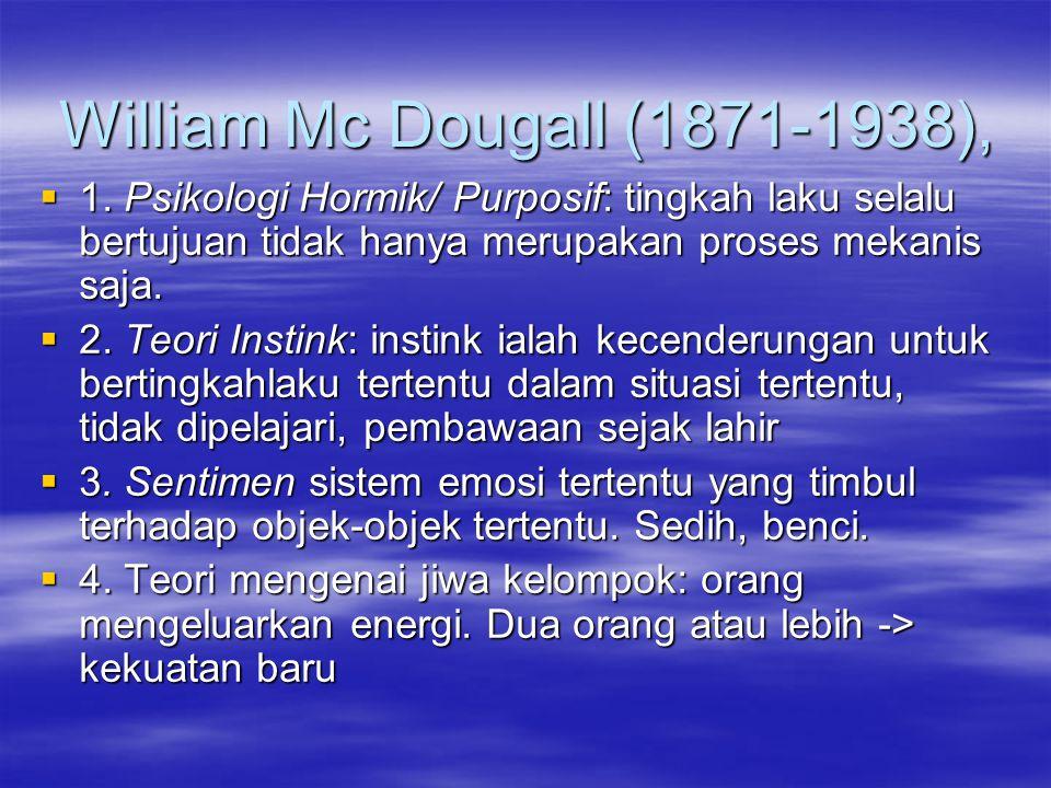 William Mc Dougall (1871-1938), 1. Psikologi Hormik/ Purposif: tingkah laku selalu bertujuan tidak hanya merupakan proses mekanis saja.