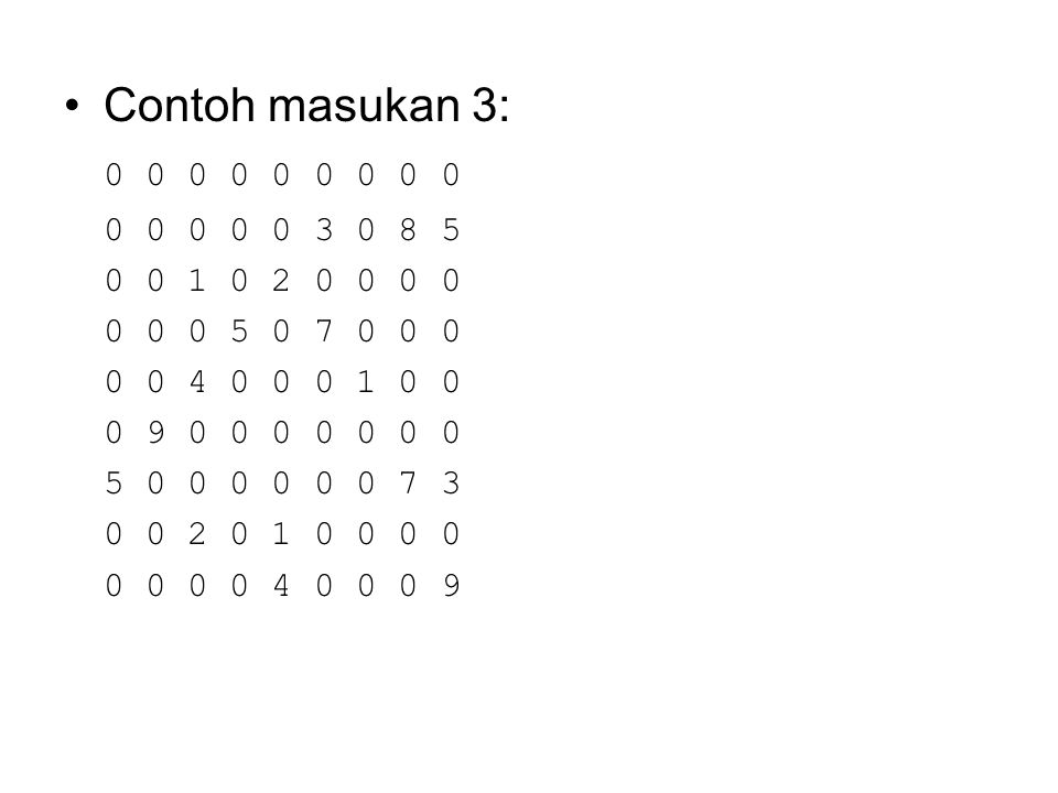 Contoh masukan 3: 0 0 0 0 0 0 0 0 0. 0 0 0 0 0 3 0 8 5. 0 0 1 0 2 0 0 0 0. 0 0 0 5 0 7 0 0 0. 0 0 4 0 0 0 1 0 0.