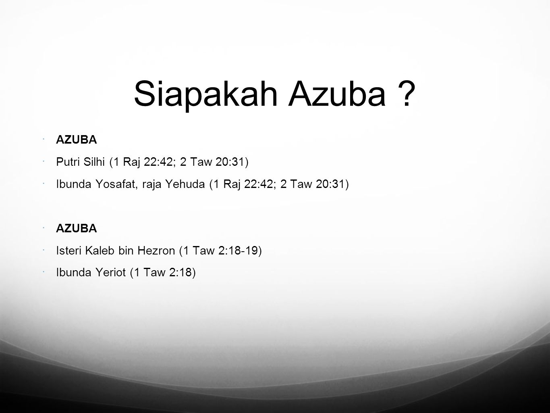 Siapakah Azuba AZUBA Putri Silhi (1 Raj 22:42; 2 Taw 20:31)