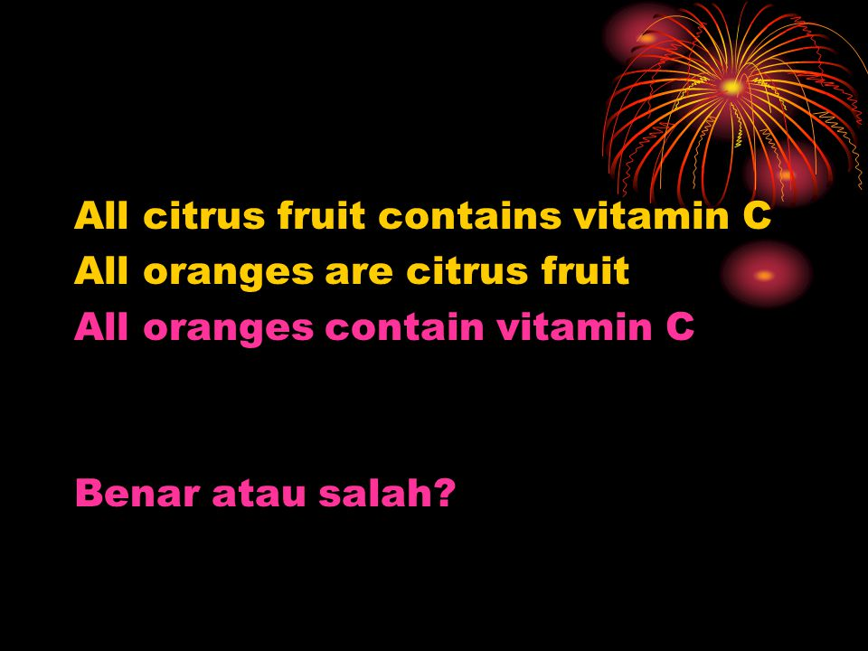 All citrus fruit contains vitamin C