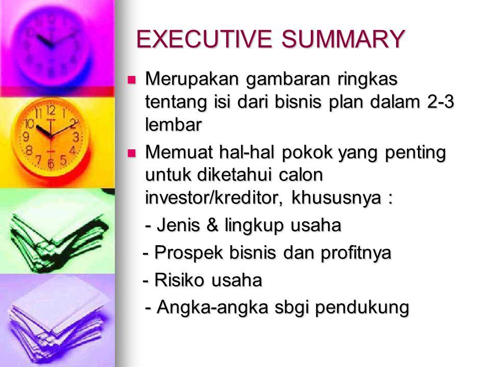 EXECUTIVE SUMMARY Merupakan gambaran ringkas tentang isi dari bisnis plan dalam 2-3 lembar.