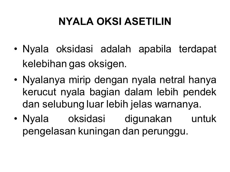 NYALA OKSI ASETILIN Nyala oksidasi adalah apabila terdapat kelebihan gas oksigen.