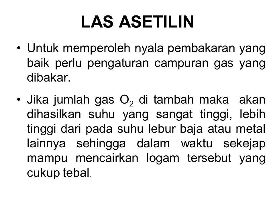 LAS ASETILIN Untuk memperoleh nyala pembakaran yang baik perlu pengaturan campuran gas yang dibakar.