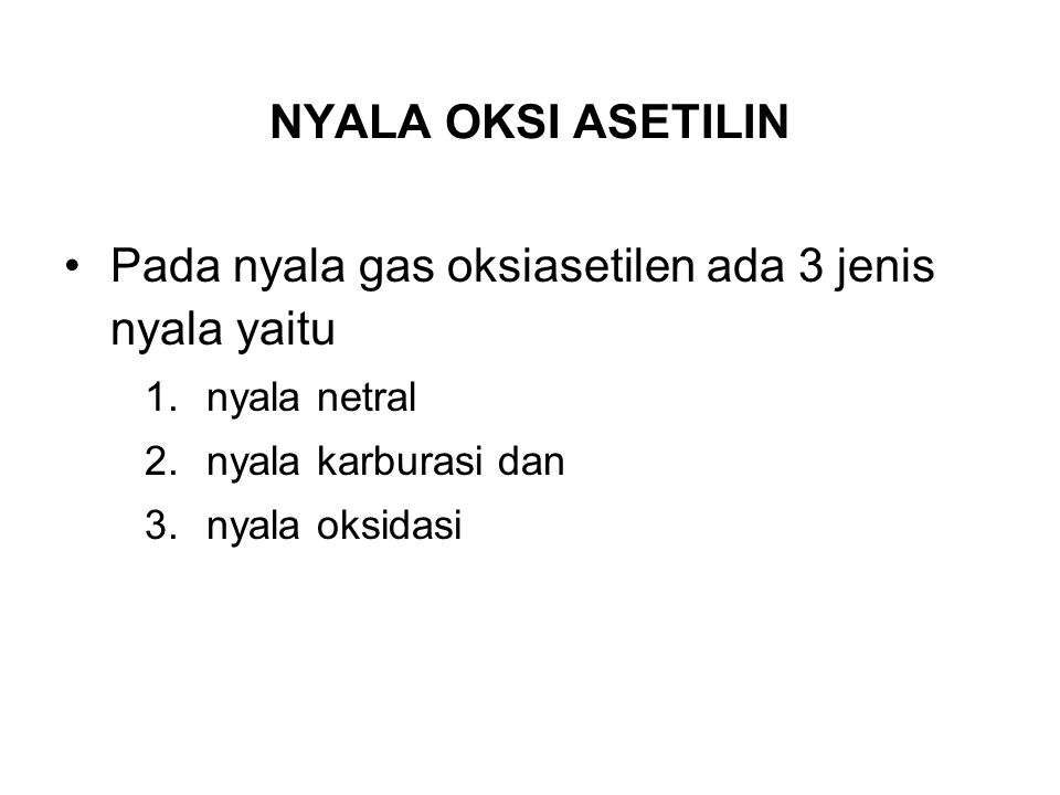 Pada nyala gas oksiasetilen ada 3 jenis nyala yaitu