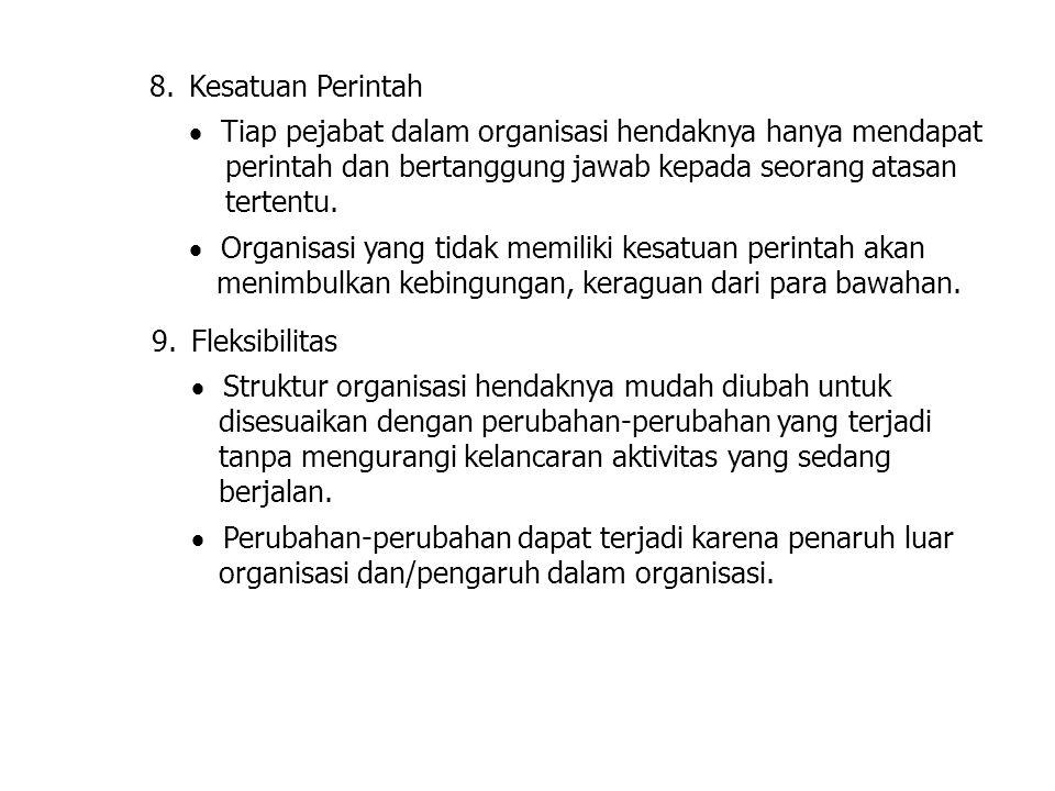 Kesatuan Perintah  Tiap pejabat dalam organisasi hendaknya hanya mendapat. perintah dan bertanggung jawab kepada seorang atasan.