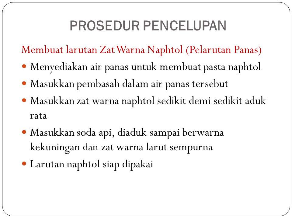 PROSEDUR PENCELUPAN Membuat larutan Zat Warna Naphtol (Pelarutan Panas) Menyediakan air panas untuk membuat pasta naphtol.