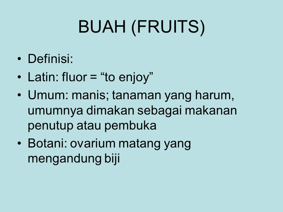 BUAH (FRUITS) Definisi: Latin: fluor = to enjoy