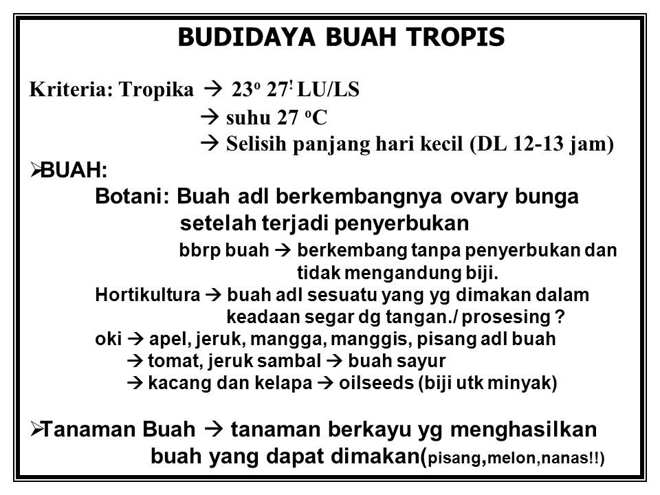 BUDIDAYA BUAH TROPIS Kriteria: Tropika  23o 27! LU/LS  suhu 27 oC