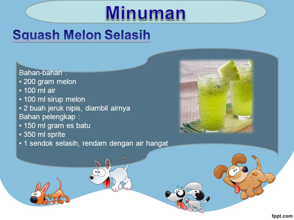 Minuman Squash Melon Selasih Bahan-bahan : 200 gram melon 100 ml air