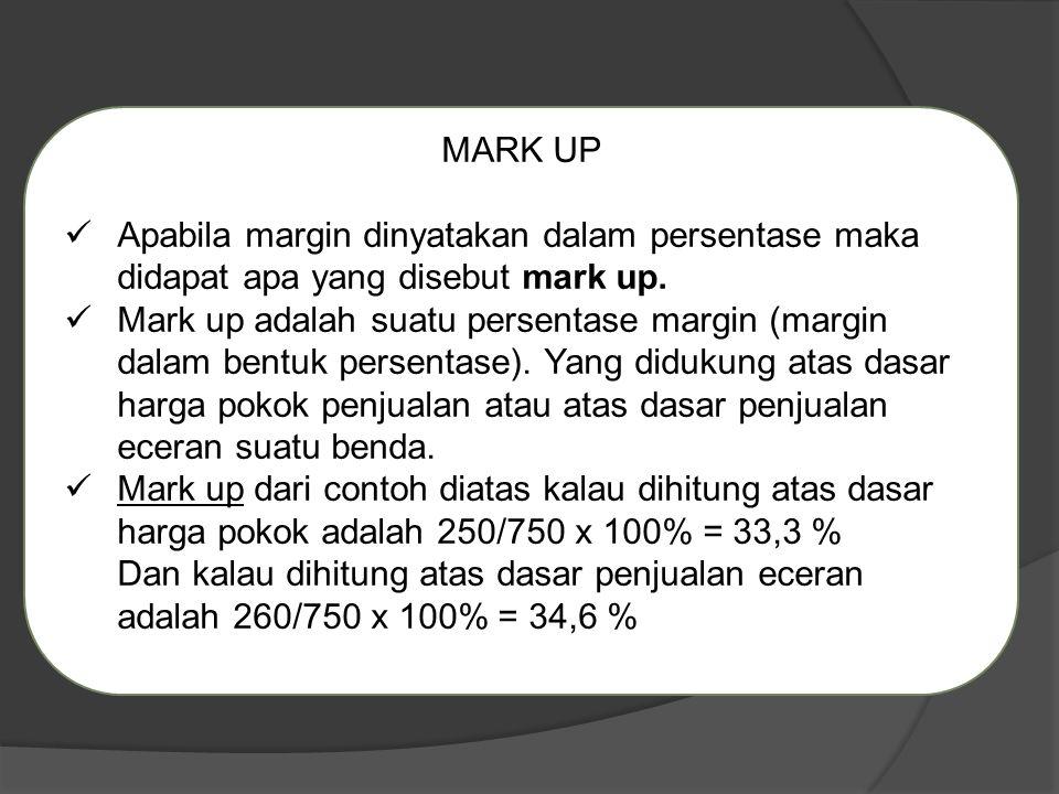 MARK UP Apabila margin dinyatakan dalam persentase maka didapat apa yang disebut mark up.