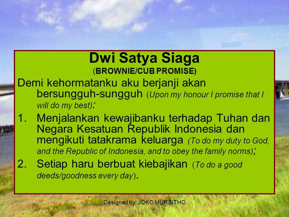 Dwi Satya Siaga (BROWNIE/CUB PROMISE) Demi kehormatanku aku berjanji akan bersungguh-sungguh (Upon my honour I promise that I will do my best):