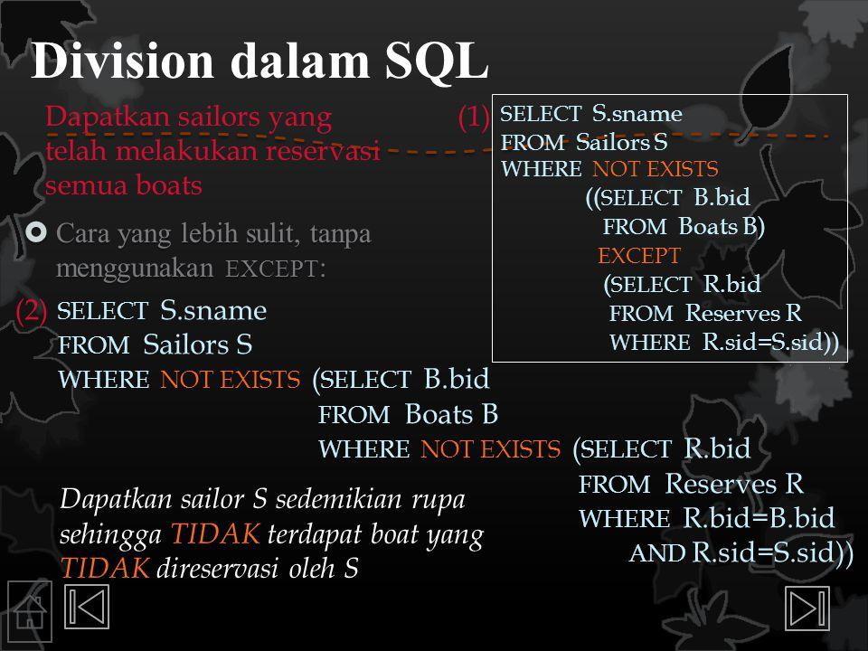 Division dalam SQL Dapatkan sailors yang telah melakukan reservasi semua boats. (1) SELECT S.sname.