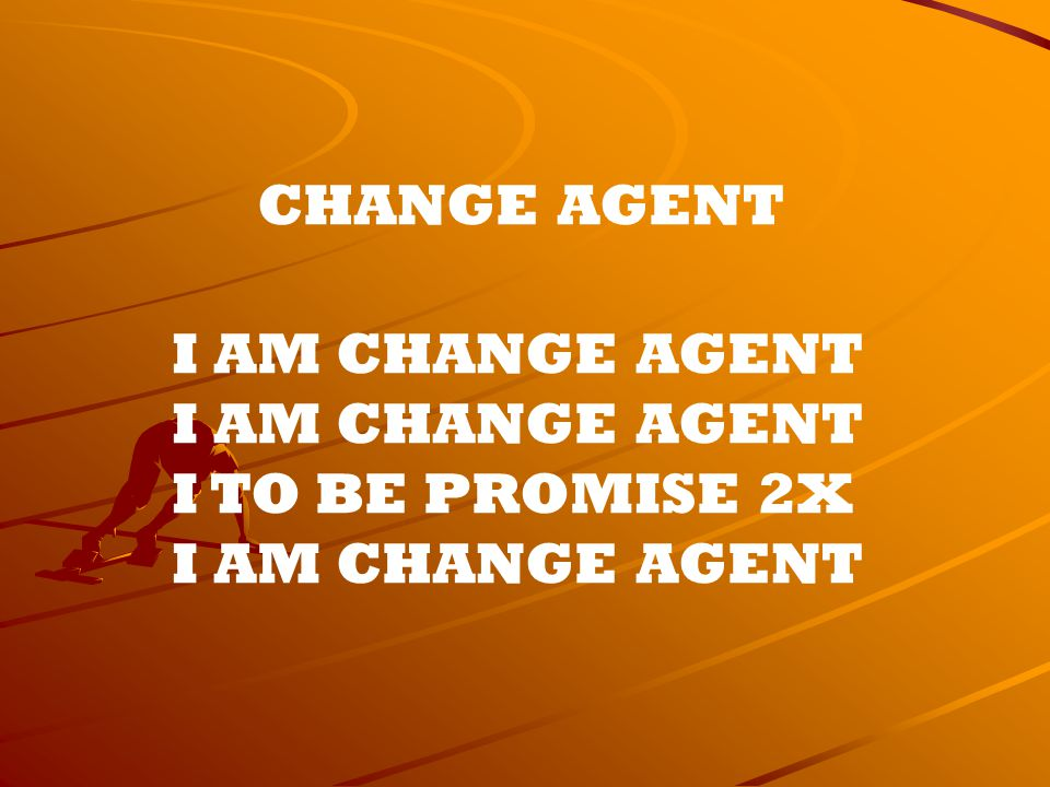 CHANGE AGENT I AM CHANGE AGENT I TO BE PROMISE 2X
