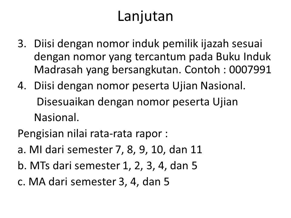 Lanjutan Diisi dengan nomor induk pemilik ijazah sesuai dengan nomor yang tercantum pada Buku Induk Madrasah yang bersangkutan. Contoh : 0007991.