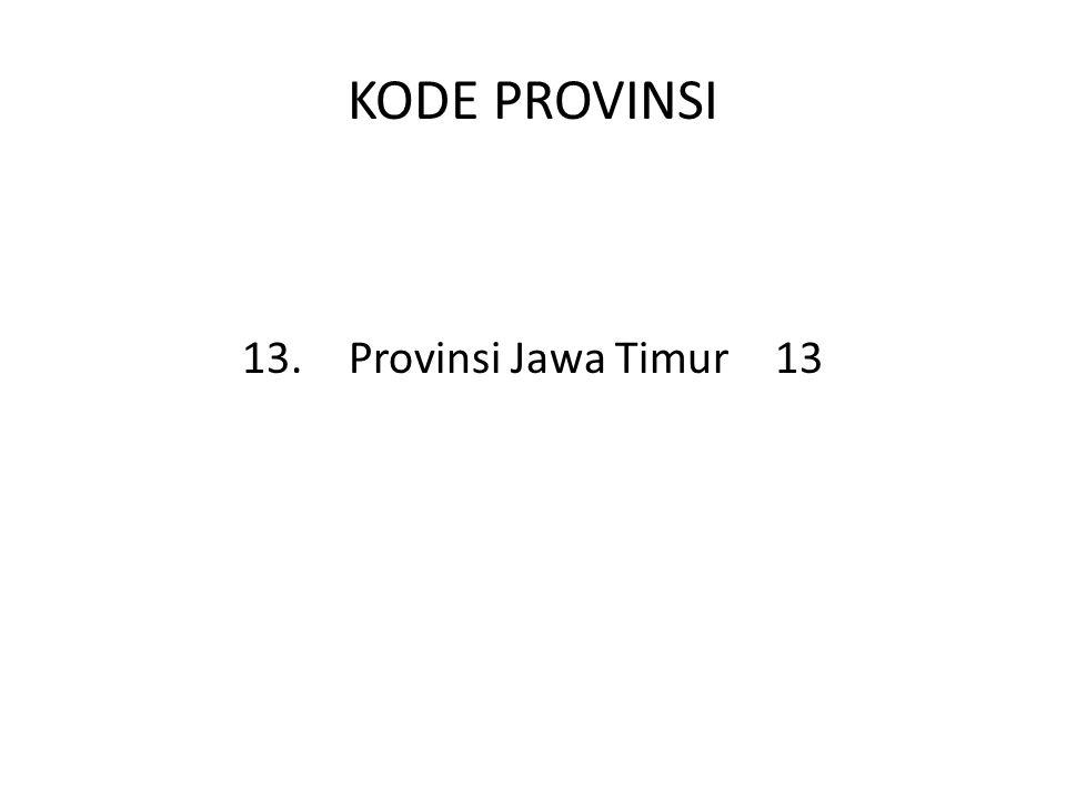 KODE PROVINSI 13. Provinsi Jawa Timur 13