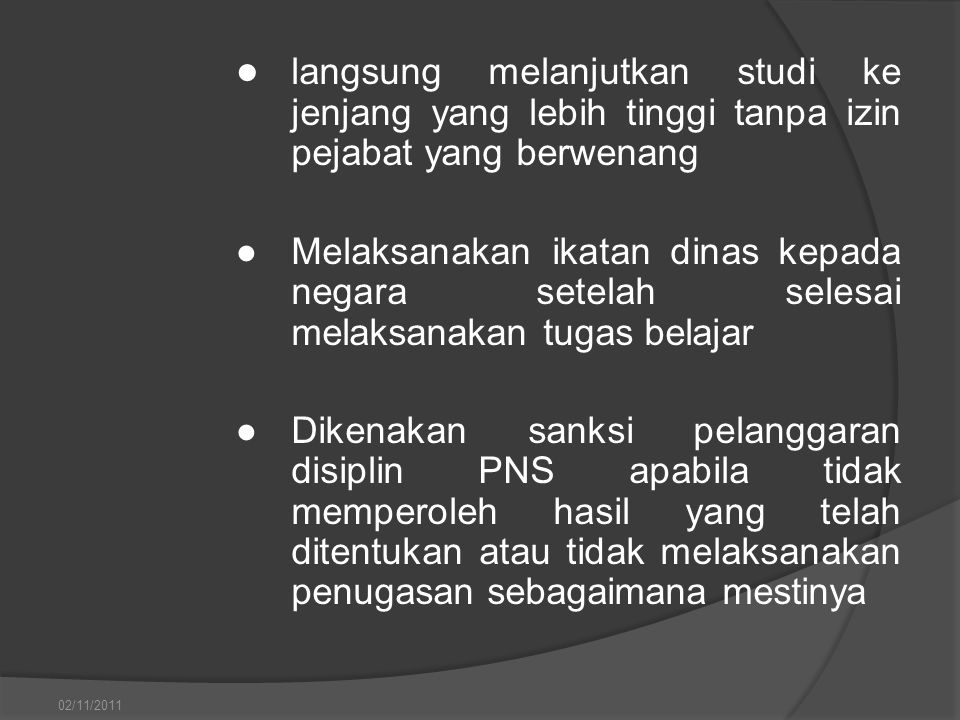 ● langsung melanjutkan studi ke jenjang yang lebih tinggi tanpa izin pejabat yang berwenang