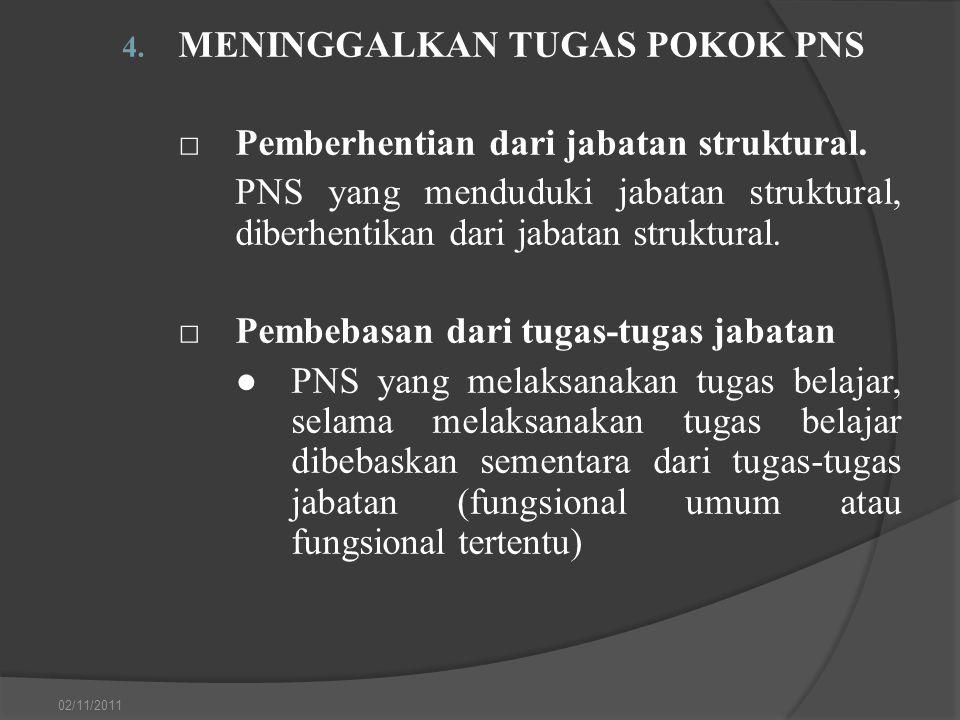 MENINGGALKAN TUGAS POKOK PNS □ Pemberhentian dari jabatan struktural.