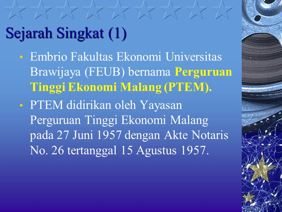 Sejarah Singkat (1) Embrio Fakultas Ekonomi Universitas Brawijaya (FEUB) bernama Perguruan Tinggi Ekonomi Malang (PTEM).